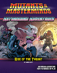 The Rise of the Tyrant: An Astonishing Adventure for Mutants & Masterminds